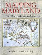 Mapping Maryland : the Willard Hackerman Collection.