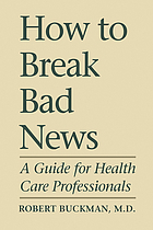 How to break bad news : a guide for health care professionals