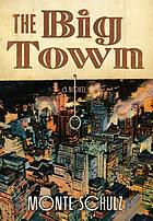 The big town : a novel