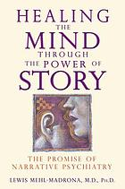 Healing the mind through the power of story : the promise of narrative psychiatry