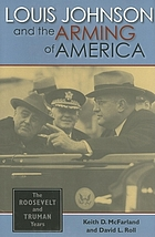 Louis Johnson and the arming of America : the Roosevelt and Truman years