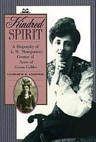 Kindred spirit : a biography of L.M. Montgomery, creator of Anne of Green Gables