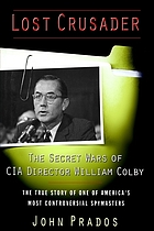 Lost crusader : the secret wars of CIA director William Colby.