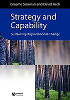 Strategy and capability : sustaining organizational change