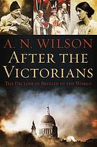 After the Victorians : the decline of Britain in the world