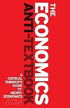 The economics anti-textbook : a guide to critical thinking