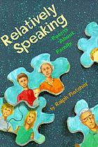 Relatively speaking : poems about family
