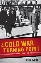 A Cold War turning point : Nixon and China, 1969-1972