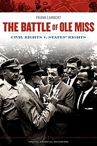 The battle of Ole Miss : civil rights v. states' rights
