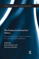 The ecotourism-extraction nexus : political economies and rural realities of (un)comfortable bedfellows