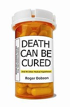 Death can be cured : and 99 other medical hypotheses