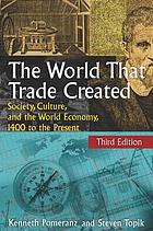 The world that trade created : society, culture, and the world economy, 1400 to the present