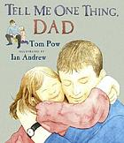 Tell me one thing, Dad / Tom Pow ; illustrated by Ian Andrew.