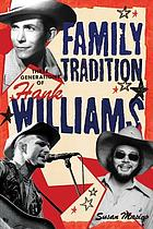Family tradition : three generations of Hank Williams
