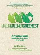 Green, greener, greenest : a practical guide to making eco-smart choices a part of your life