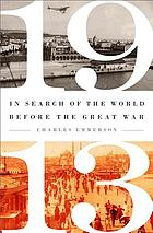 1913 : in search of the world before the Great War