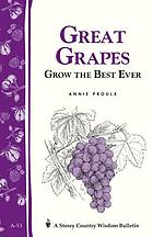 Great grapes! : grow the best ever