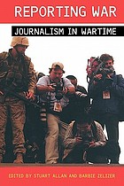 Reporting war : journalism in wartime