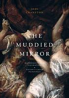 The muddied mirror : materiality and figuration in Titian's later paintings