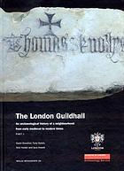 The London Guildhall : an archaeological history of a neighbourhood from early medieval to modern times