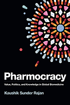 Pharmocracy : value, politics & knowledge in global biomedicine