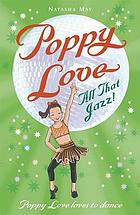Poppy Love : all that jazz