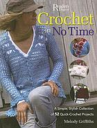 Crochet in no time : a simple, stylish, collection of 52 quick-crochet projects