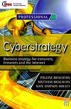 Cyberstrategy : business strategy for extranets, intranets and the internet