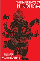 The Experience of Hinduism : essays on religion in Maharashtra