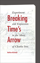 Breaking time's arrow : experiment and expression in the music of Charles Ives