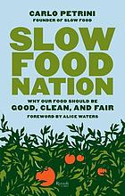 Slow food nation : why our food should be good, clean, and fair