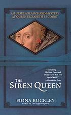 The siren queen : an Ursula Blanchard mystery at Queen Elizabeth I's court
