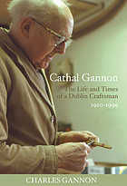 Cathal Gannon : the life and times of a Dublin craftsman, 1910-1999