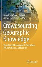 Crowdsourcing geographic knowledge : volunteered geographic information (VGI) in theory and practice
