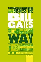 Business the Bill Gates way : 10 secrets of the world?s richest business leader