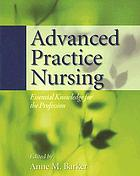 Advanced practice nursing : essential knowledge for the profession