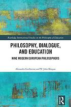 Philosophy, dialogue, and education : nine modern European philosophers