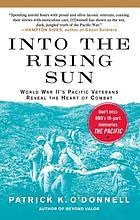 Into the rising sun : World War II's Pacific veterans reveal the heart of combat