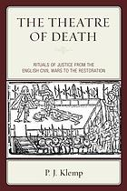 The theatre of death : rituals of justice from the English civil wars to the Restoration