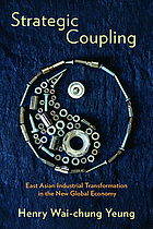 Strategic coupling : East Asian industrial transformation in the new global economy