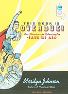 This book is overdue : how librarians and cybrarians can save us all