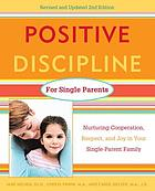 Positive discipline for single parents : nurturing cooperation, respect, and joy in your single-parent family