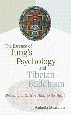 The essence of Jung's psychology and Tibetan Buddhism : western and eastern paths to the heart