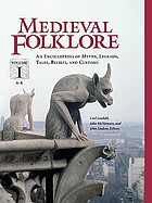 Medieval folklore : an encyclopedia of myths, legends, tales, beliefs, and customs