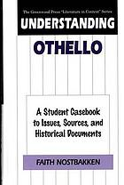 Understanding Othello : a student casebook to issues, sources, and historical documents