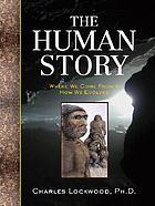 The human story : where we come from and how we evolved