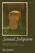 Sexual solipsism : philosophical essays on pornography and objectification