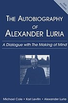 The autobiography of Alexander Luria : a dialogue with the making of mind