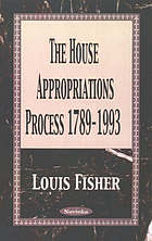 The House appropriations process, 1789-1993