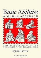 Basic abilities : a whole approach : a developmental guide for children with disabilities